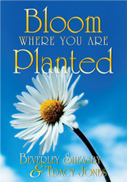 Bloom Where You Are Planted - Beverley Sheasby, Tracy Joy Jones