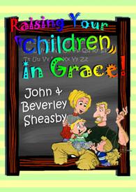 LLM - Raising Your Children in Grace - John and Beverley Sheasby