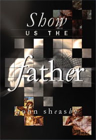LLM - Show Us the Father - John Sheasby