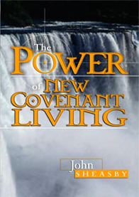 LLM - the Power of New Covenant Living - John Sheasby