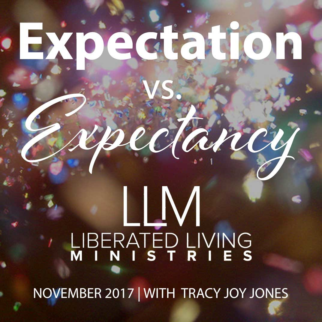 Expectation vs. Expectancy - Liberated Living MInistries - Tracy Joy Jones